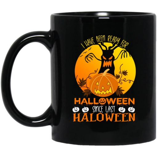 I Have Been Ready For Halloween Since Last Halloween Mug