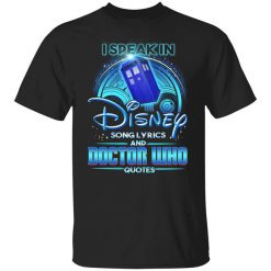 I Speak In Disney Song Lyrics and Doctor Who Quotes T-Shirt
