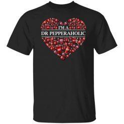 I'm A Dr Pepperaholic T-Shirts, Hoodies, Long Sleeve