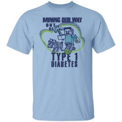 Mining Our Way Out Of Type 1 Diabetes T-Shirt