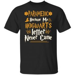 Paramedic Because My Hogwarts Letter Never Came T-Shirt