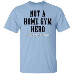 Robert Oberst Not A Home Gym Hero Proven In The Streets T-Shirt