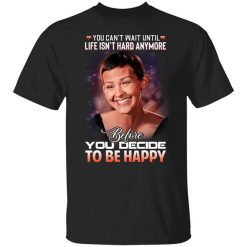 Jane Marczewski Nightbirde You Can't Wait Until Life Isn't Hard Anymore Before You Decide To Be Happy T-Shirts, Hoodies, Long Sleeve