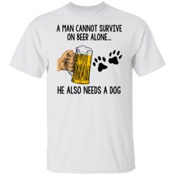 A Man Cannot Survive On Beer Alone He Also Needs A Dog T-Shirts, Hoodies, Long Sleeve