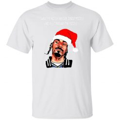 Snoop Dogg: Twas The Nizzle Before Chrismizzle And All Through The Hizzle T-Shirts, Hoodies, Long Sleeve