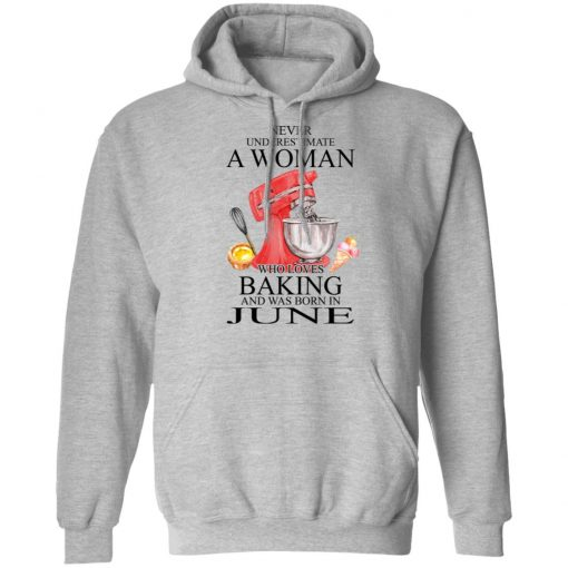 A Woman Who Loves Baking And Was Born In June T-Shirts, Hoodies, Long Sleeve