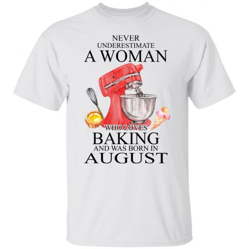 A Woman Who Loves Baking And Was Born In August T-Shirts, Hoodies, Long Sleeve