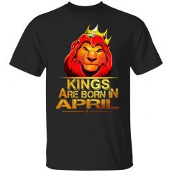 Lion King Are Born In April T-Shirts, Hoodies, Long Sleeve