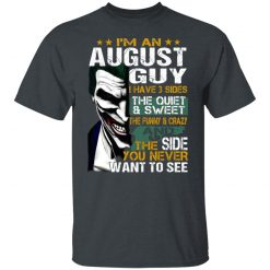 I Am An August Guy I Have 3 Sides T-Shirts, Hoodies, Long Sleeve