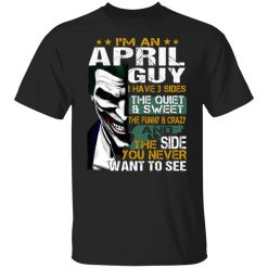 I Am An April Guy I Have 3 Sides T-Shirts, Hoodies, Long Sleeve