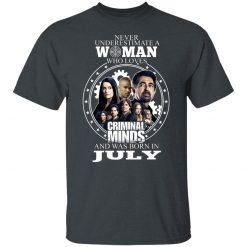 Never Underestimate A Woman Who Loves Criminal Minds And Was Born In July T-Shirts, Hoodies, Long Sleeve