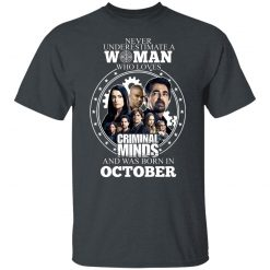 Never Underestimate A Woman Who Loves Criminal Minds And Was Born In October T-Shirts, Hoodies, Long Sleeve