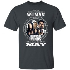 Never Underestimate A Woman Who Loves Criminal Minds And Was Born In May T-Shirts, Hoodies, Long Sleeve