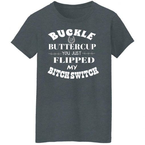 Buckle Up Buttercup You Just Flipped My Bitch Switch T-Shirts, Hoodies, Long Sleeve