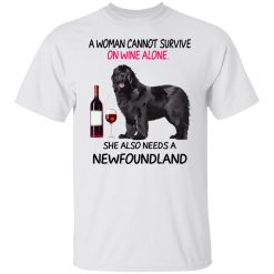 A Woman Cannot Survive On Wine Alone She Also Needs A Newfoundland T-Shirts, Hoodies, Long Sleeve
