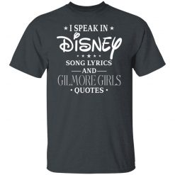 I Speak In Disney Song Lyrics and Gilmore Girls Quotes T-Shirts, Hoodies, Long Sleeve