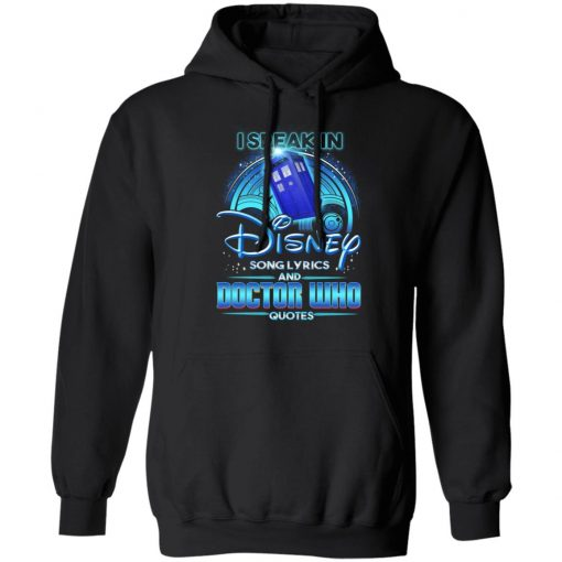 I Speak In Disney Song Lyrics and Doctor Who Quotes T-Shirts, Hoodies, Long Sleeve