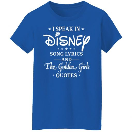 I Speak In Disney Song Lyrics and The Golden Girls Quotes T-Shirts, Hoodies, Long Sleeve
