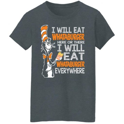 Dr. Seuss I Will Eat Whataburger Here Or There I Will Eat Whataburger Every Where T-Shirts, Hoodies, Long Sleeve