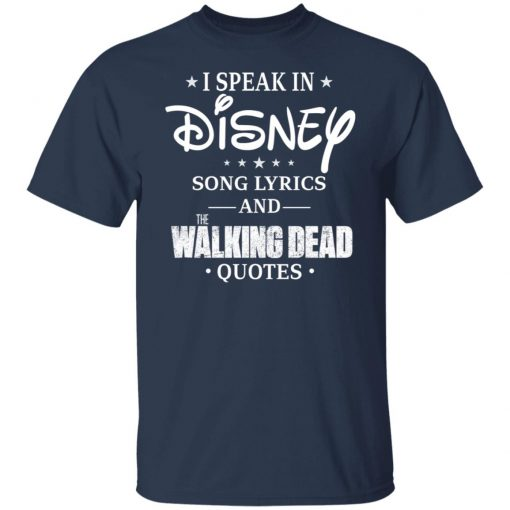I Speak In Disney Song Lyrics and The Walking Dead Quotes T-Shirts, Hoodies, Long Sleeve