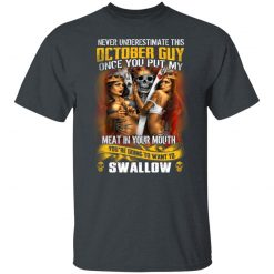 Never Underestimate This October Guy Once You Put My Meat In You Mouth T-Shirts, Hoodies, Long Sleeve