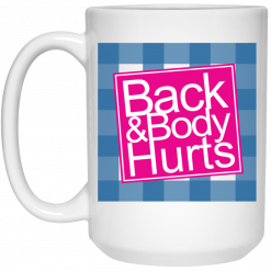 Back & Body Hurts Mug
