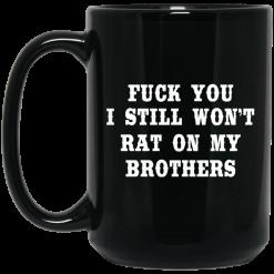 Fuck You I Still Won't Rat On My Brothers Mug