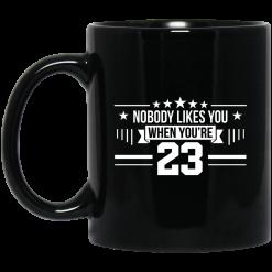 Nobody Likes You When You're 23 Mug