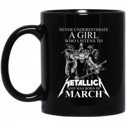 A Girl Who Listens To Metallica And Was Born In March Mug