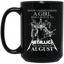 A Girl Who Listens To Metallica And Was Born In August Mug