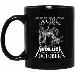 A Girl Who Listens To Metallica And Was Born In October Mug