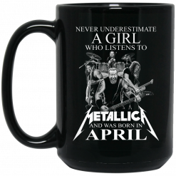 A Girl Who Listens To Metallica And Was Born In April Mug