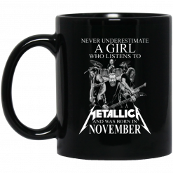 A Girl Who Listens To Metallica And Was Born In November Mug
