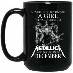 A Girl Who Listens To Metallica And Was Born In December Mug