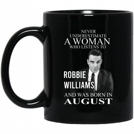 A Woman Who Listens To Robbie Williams And Was Born In August Mug