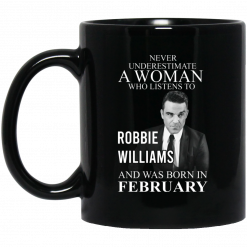 A Woman Who Listens To Robbie Williams And Was Born In February Mug