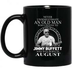 An Old Man Who Listens To Jimmy Buffett And Was Born In August Mug