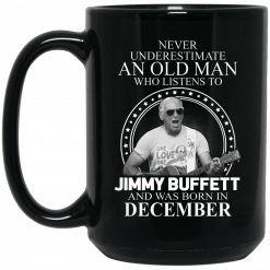 An Old Man Who Listens To Jimmy Buffett And Was Born In December Mug