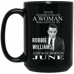 A Woman Who Listens To Robbie Williams And Was Born In June Mug