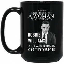 A Woman Who Listens To Robbie Williams And Was Born In October Mug