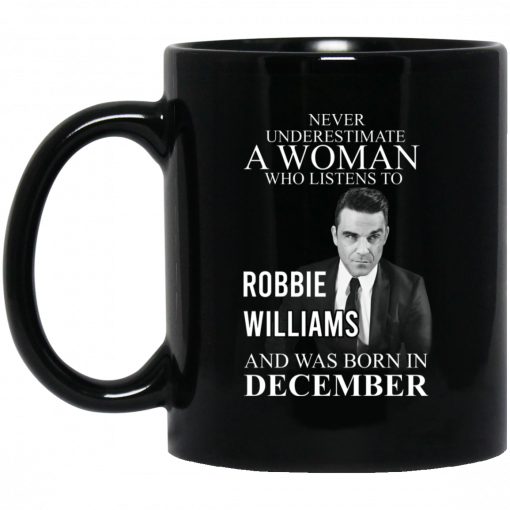A Woman Who Listens To Robbie Williams And Was Born In December Mug