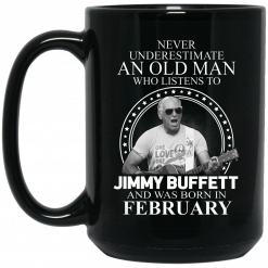 An Old Man Who Listens To Jimmy Buffett And Was Born In February Mug