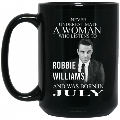 A Woman Who Listens To Robbie Williams And Was Born In July Mug