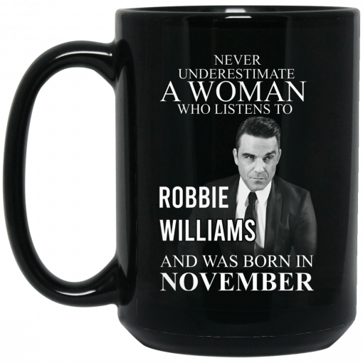A Woman Who Listens To Robbie Williams And Was Born In November Mug