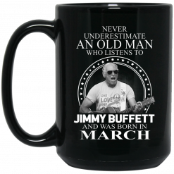 An Old Man Who Listens To Jimmy Buffett And Was Born In March Mug
