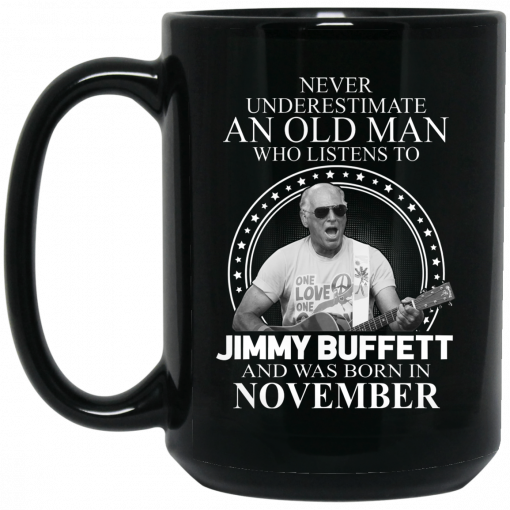 An Old Man Who Listens To Jimmy Buffett And Was Born In November Mug