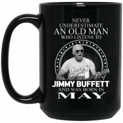 An Old Man Who Listens To Jimmy Buffett And Was Born In May Mug
