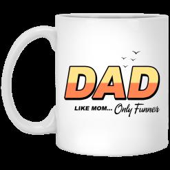 Dad Like Mom Only Funner Mug