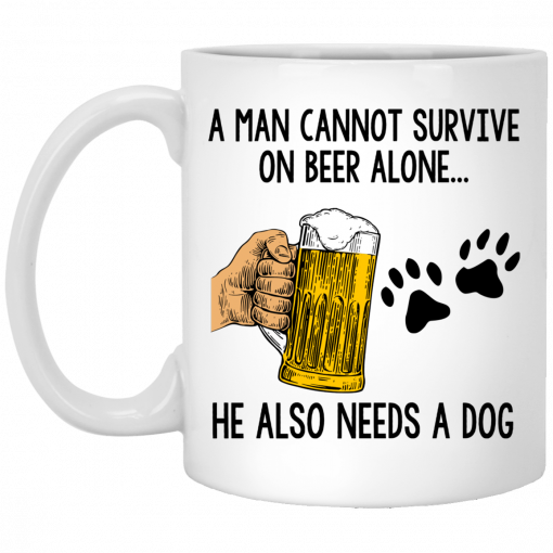 A Man Cannot Survive On Beer Alone He Also Needs A Dog Mug