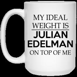 My Ideal Weight Is Julian Edelman On Top Of Me Mug